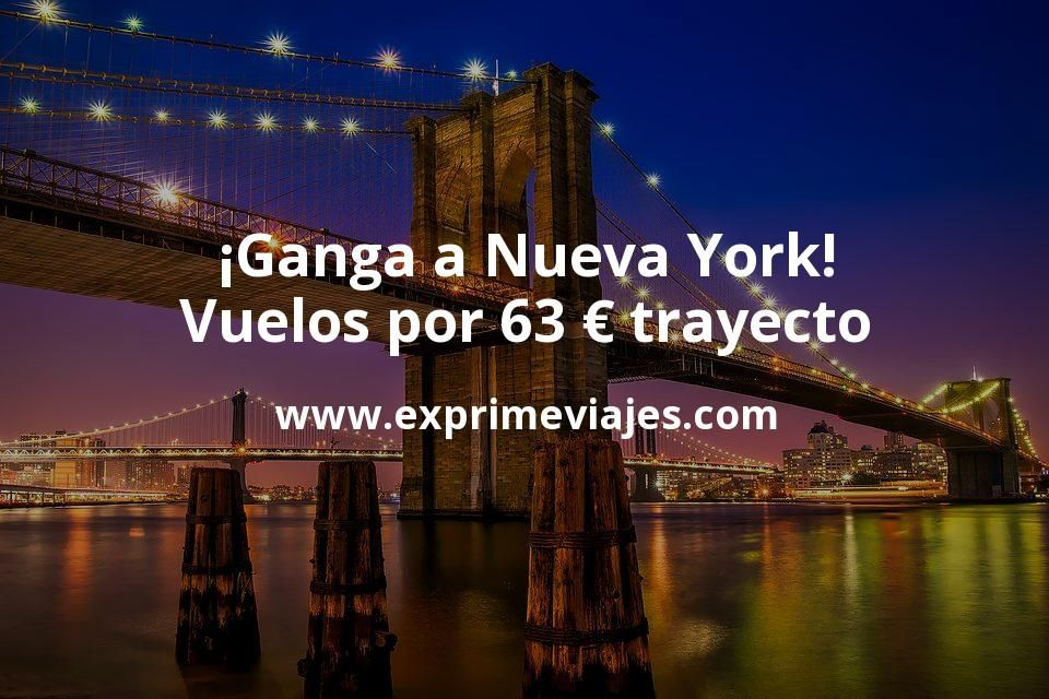 ¡Ganga! Vuelos a Nueva York por 63euros trayecto