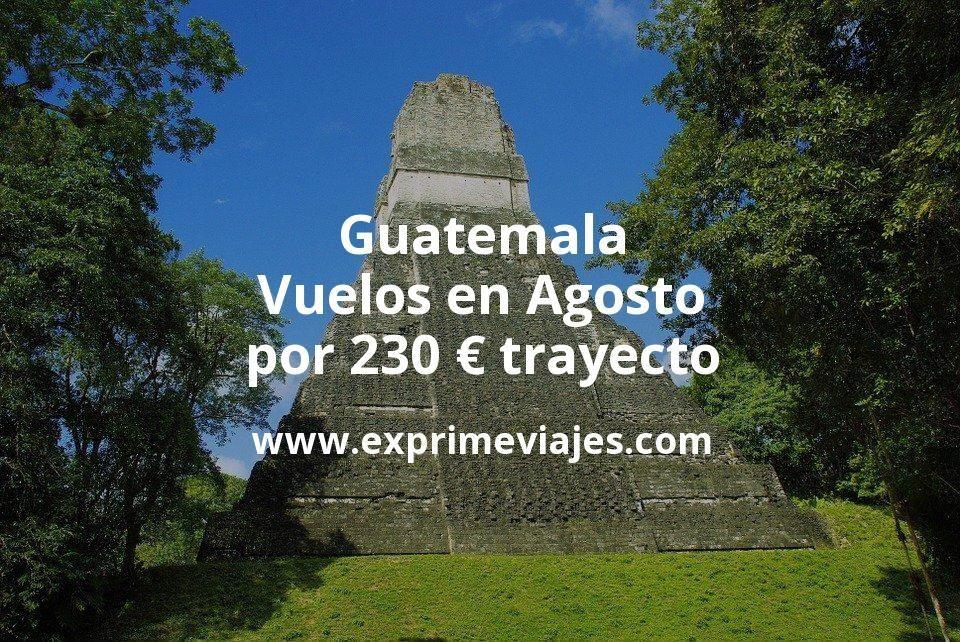 ¡Wow! Vuelos a Guatemala en Agosto por 230euros trayecto