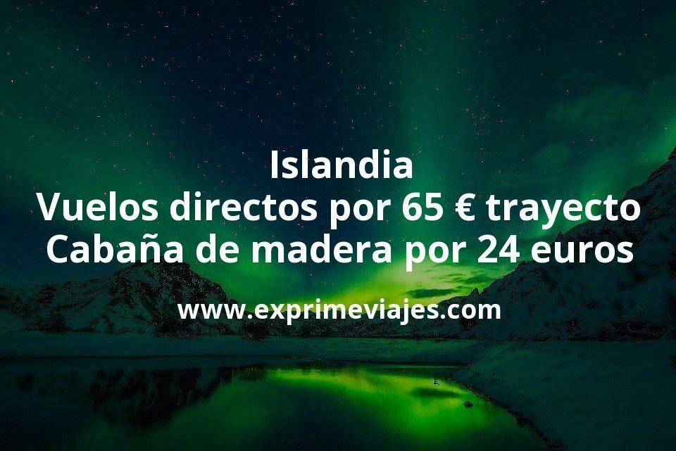 Islandia: Vuelos directos por 65euros trayecto; Cabaña de madera por 24euros p.p/noche