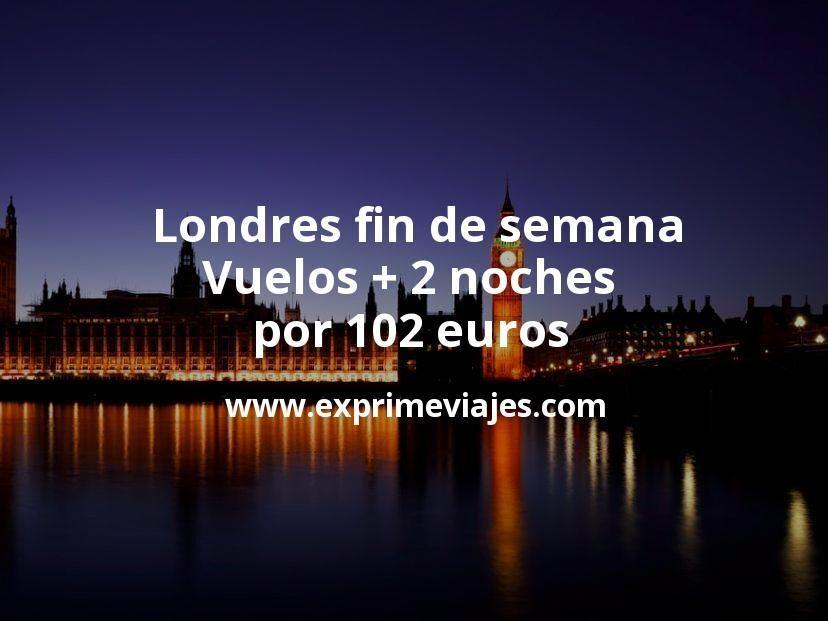 Londres fin de semana: Vuelos + 2 noches por 102euros
