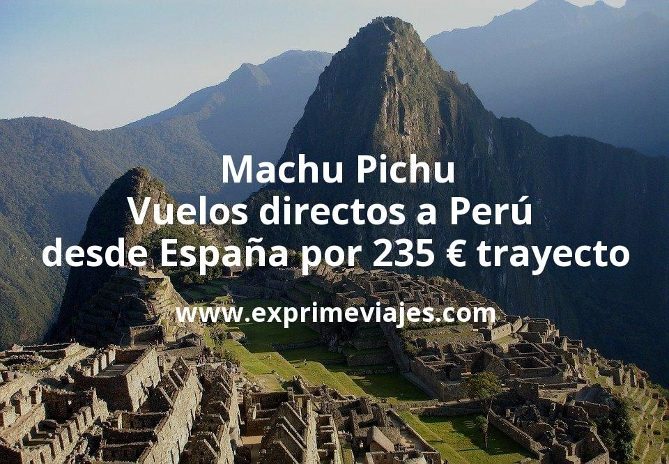 Machu Pichu: Vuelos directos a Perú desde España por 235euros trayecto