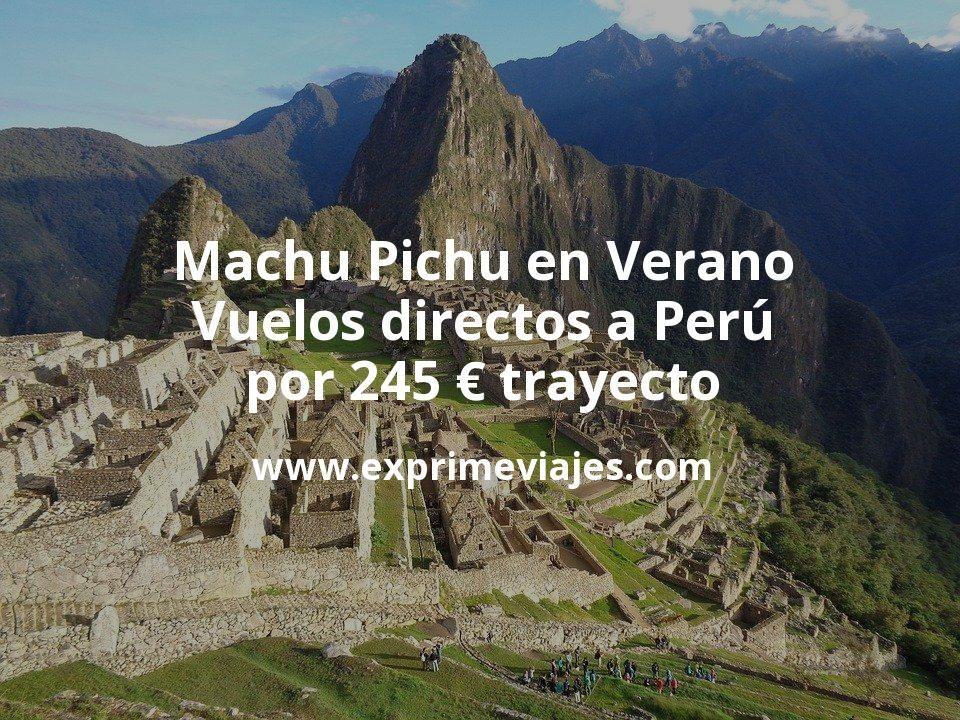 Machu Pichu en Verano: Vuelos directos a Perú por 245euros trayecto