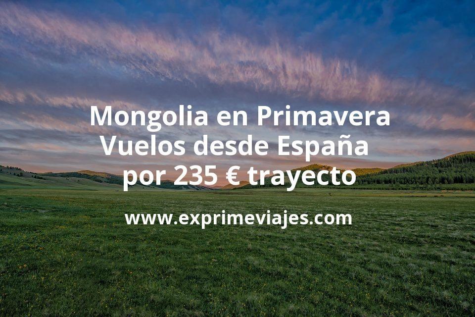 Mongolia en Primavera: Vuelos desde España por 235euros trayecto