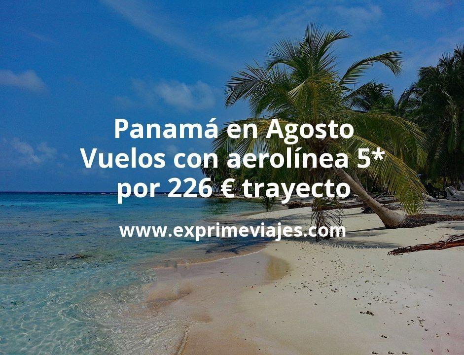 ¡Wow! Panamá en Agosto: Vuelos con aerolínea 5* por 226euros trayecto
