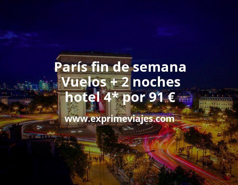 ¡Chollo! París fin de semana: Vuelos + 2 noches hotel 4* por 91euros