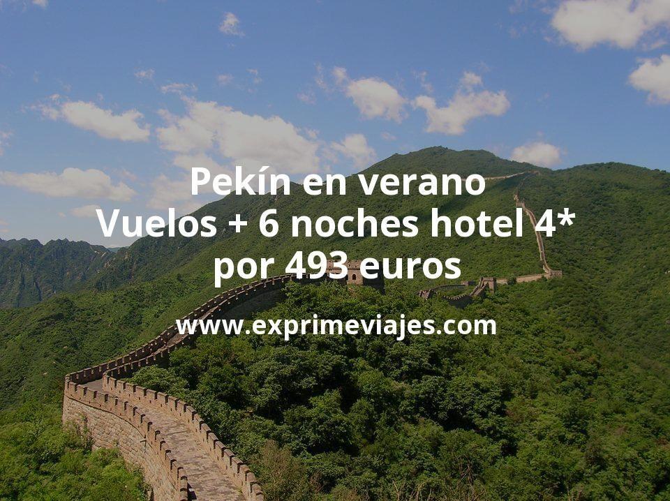 ¡Wow! Pekín en verano: Vuelos + 6 noches hotel 4* por 493euros