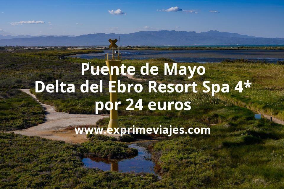 Puente de Mayo Delta del Ebro: Resort Spa 4* por 24€ p.p/noche