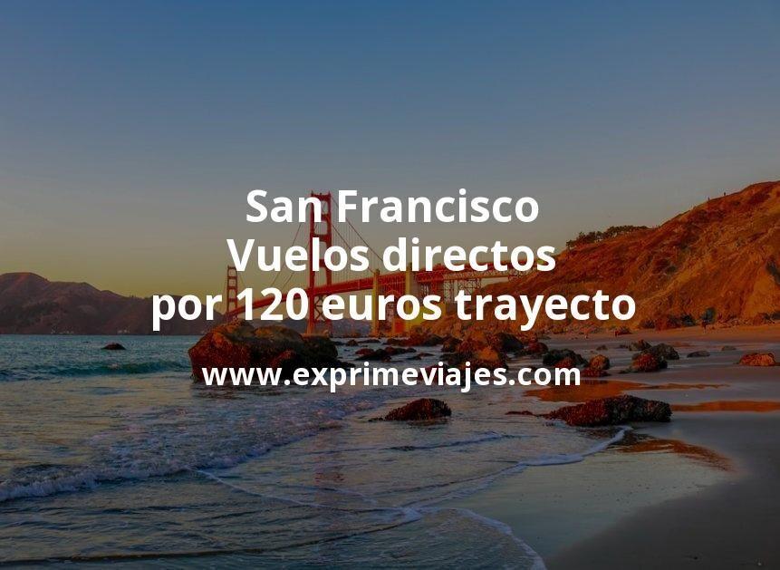 San Francisco: Vuelos directos por 120euros trayecto