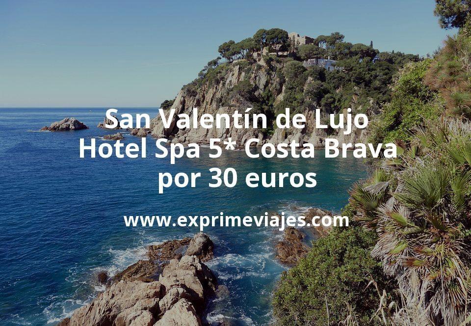 San Valentín de Lujo: Hotel Spa 5* Costa Brava por 30€ p.p/noche