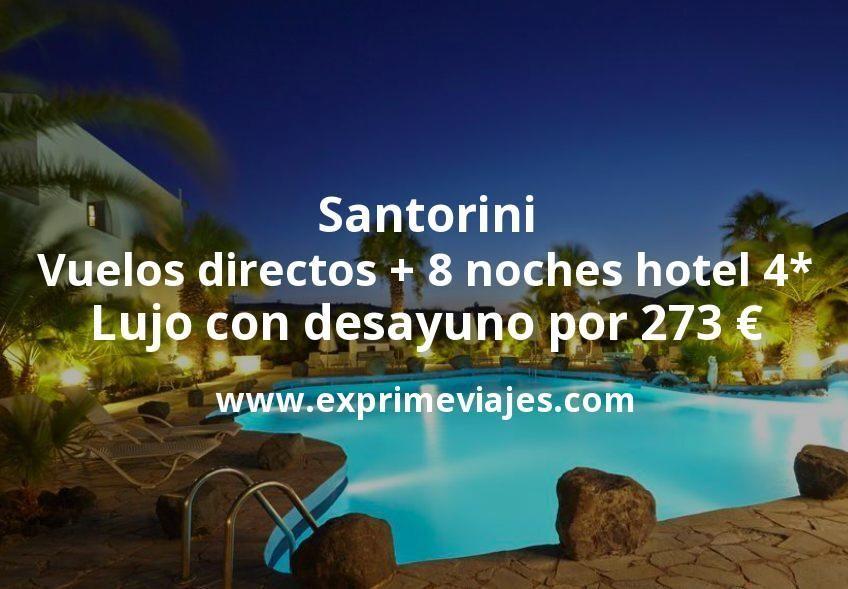 Santorini en Octubre: Vuelos directos + 8 noches hotel 4* Lujo con desayuno por 273euros