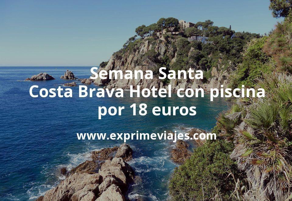 ¡Chollo! Semana Santa Costa Brava: Hotel con piscina por 18euros