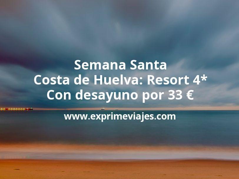 Semana Santa Costa de Huelva: Resort 4* con desayuno por 33€ p.p/noche