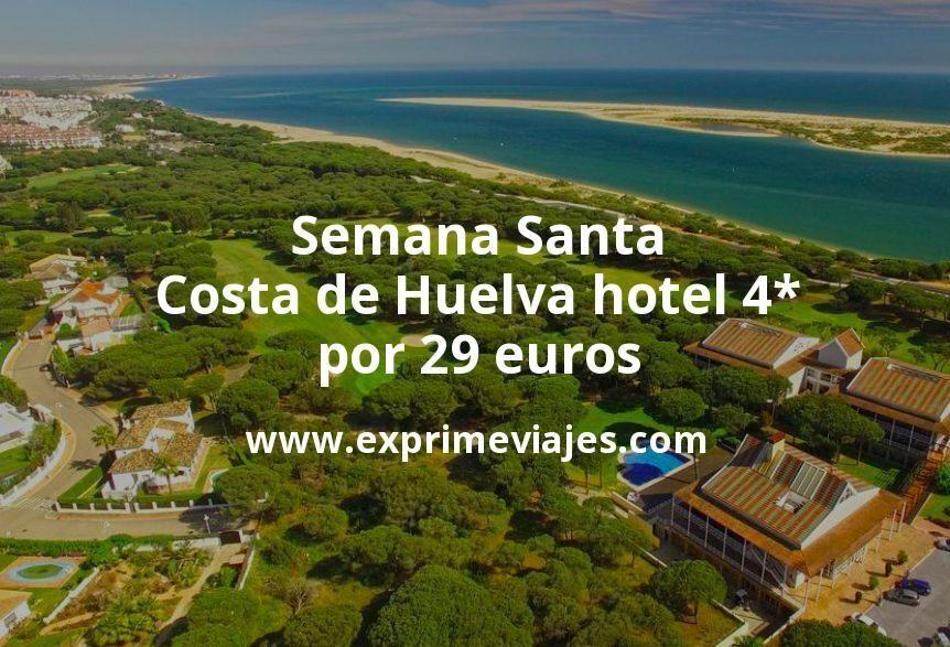 Semana Santa Costa de Huelva: Hotel 4* por 29€ p.p/noche