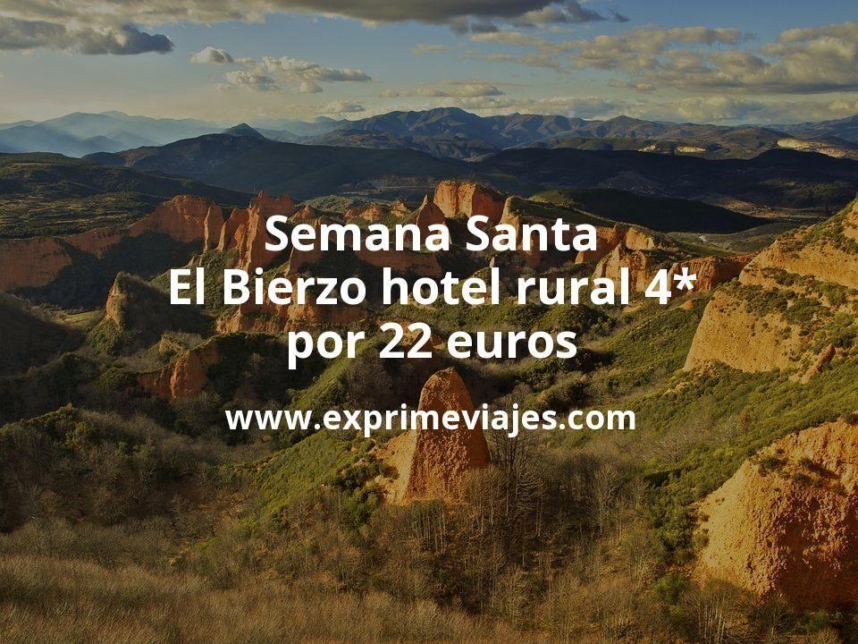 Semana Santa en El Bierzo: Hotel rural 4* por 22€ p.p/noche