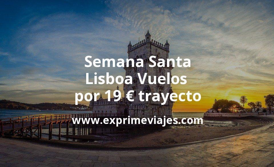 ¡Wow! Semana Santa Lisboa: Vuelos por 19euros trayecto