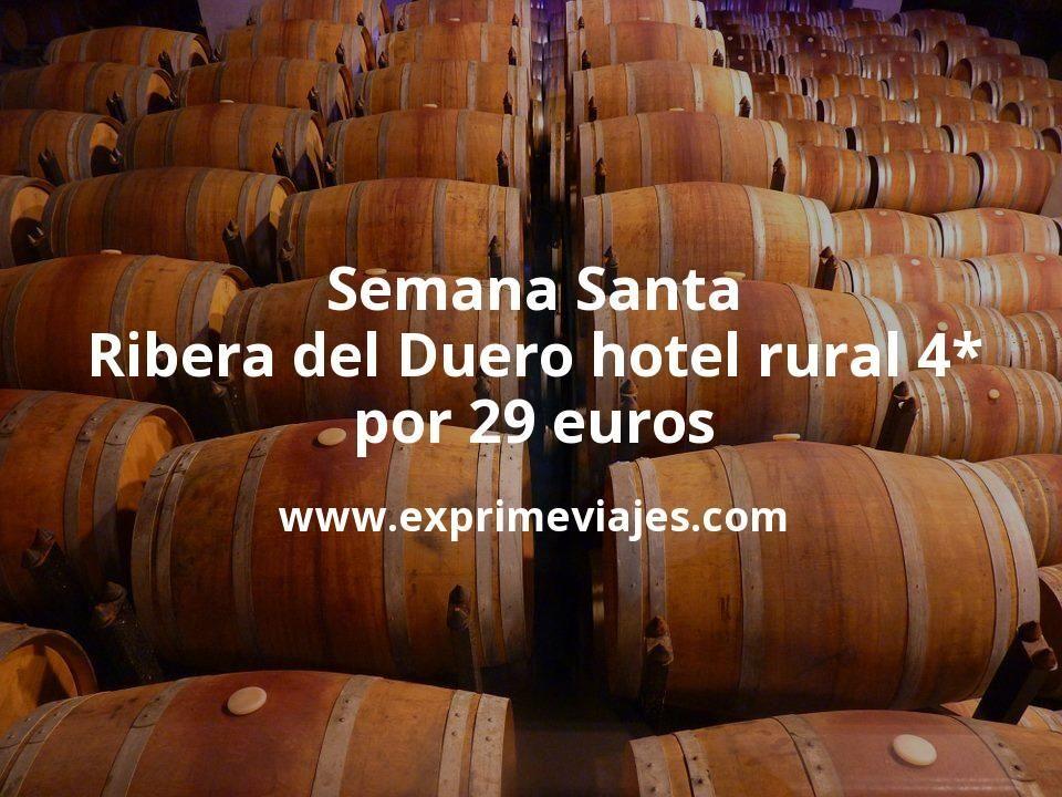 Semana Santa en Ribera del Duero: Hotel rural 4* por 29€ p.p/noche