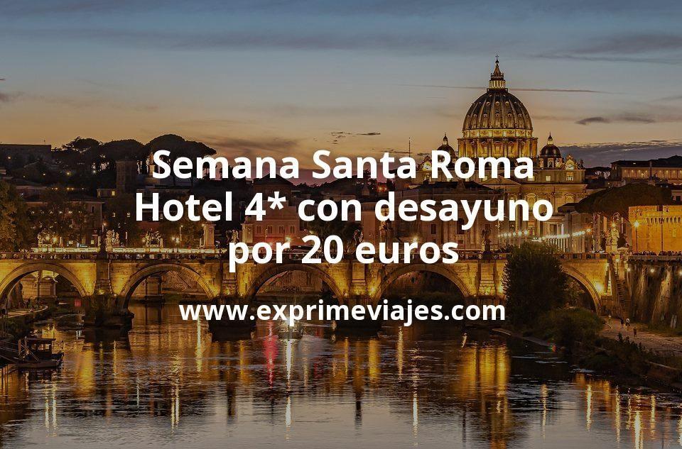 ¡Ganga! Semana Santa en Roma: Hotel 4* con desayuno por 20€ p.p/noche