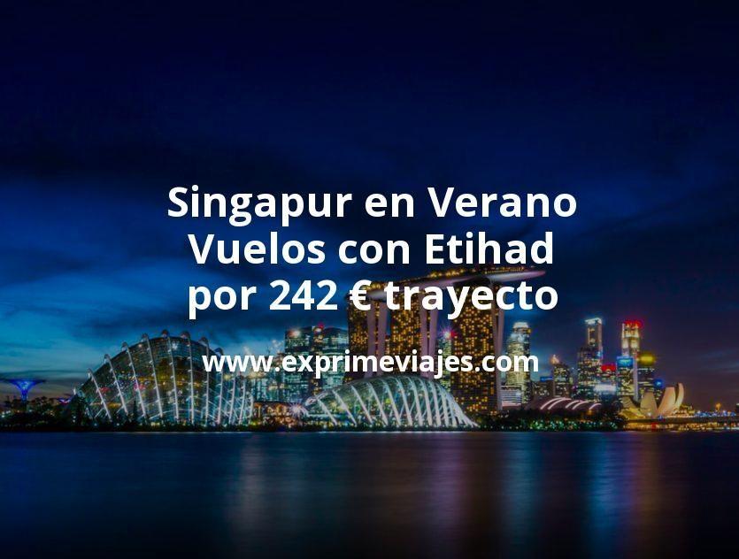 ¡Wow! Singapur en Verano: Vuelos con Etihad por 242euros trayecto