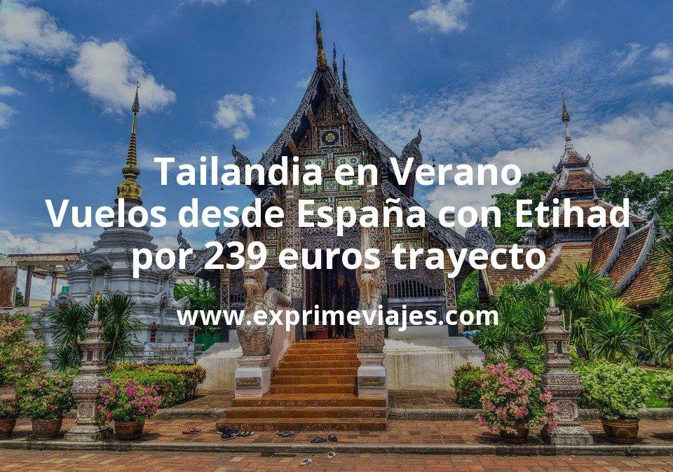 Tailandia en Verano: Vuelos desde España con Etihad por 239euros trayecto