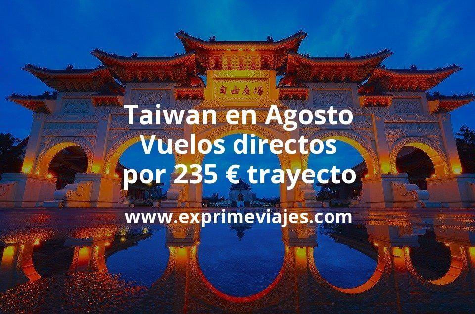 Taiwan en Agosto: Vuelos directos por 235euros trayecto