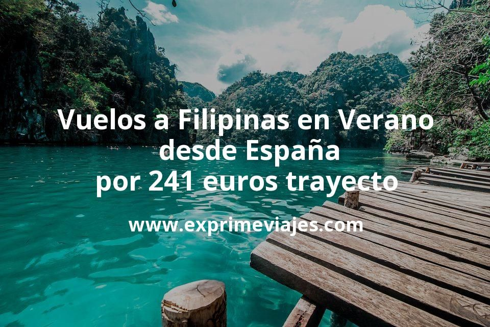 ¡Wow! Vuelos a Filipinas en Verano desde España por 241euros trayecto
