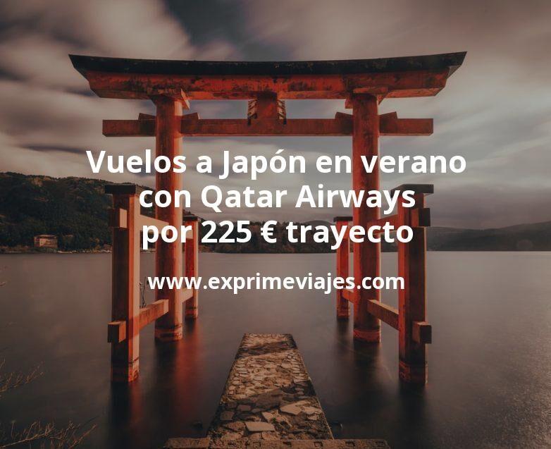 ¡Chollo! Vuelos a Japón en verano con Qatar por 225euros trayecto