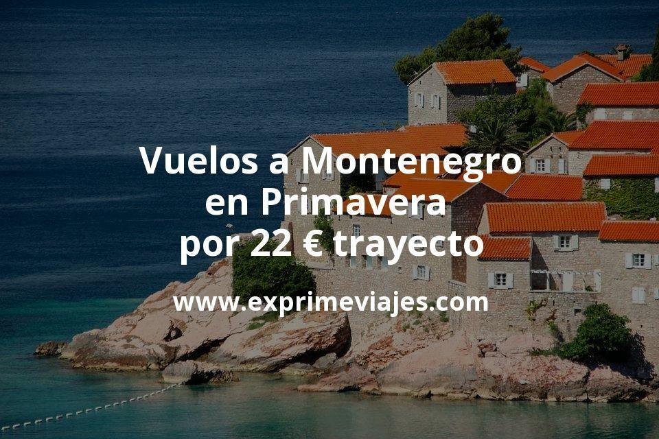 ¡Wow! Vuelos a Montenegro en Primavera por 22euros trayecto