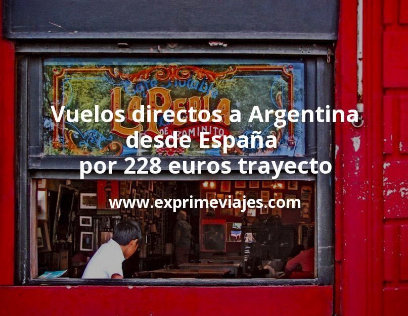 ¡Chollo! Vuelos directos a Argentina desde España por 228euros trayecto