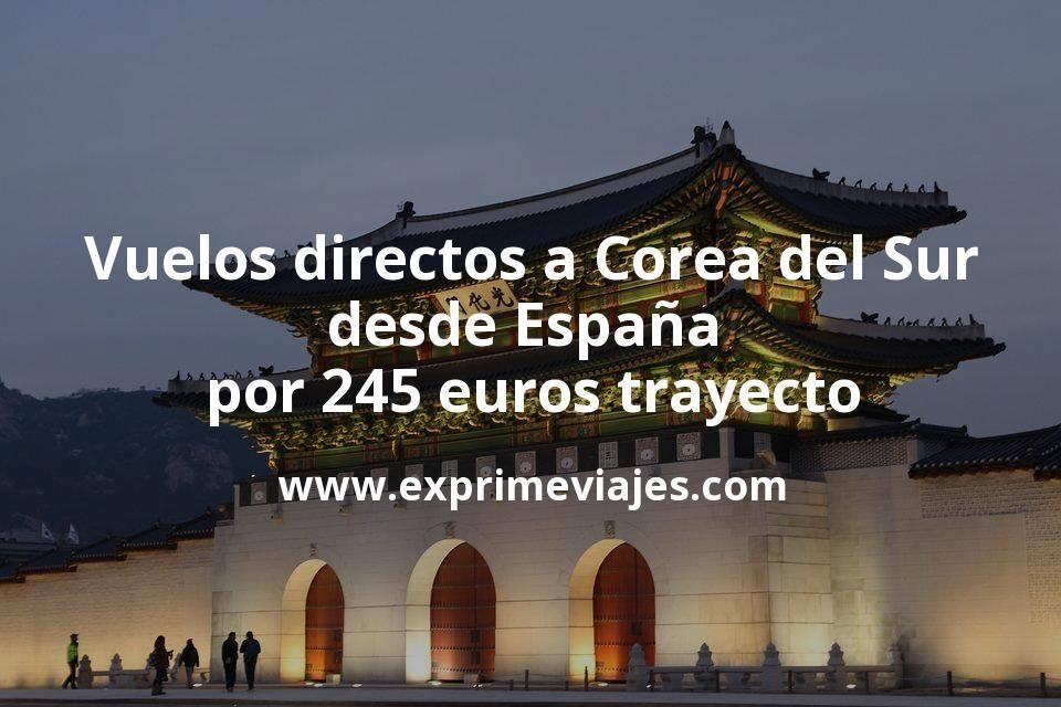 ¡Wow! Vuelos directos a Corea del Sur desde España por 245euros trayecto