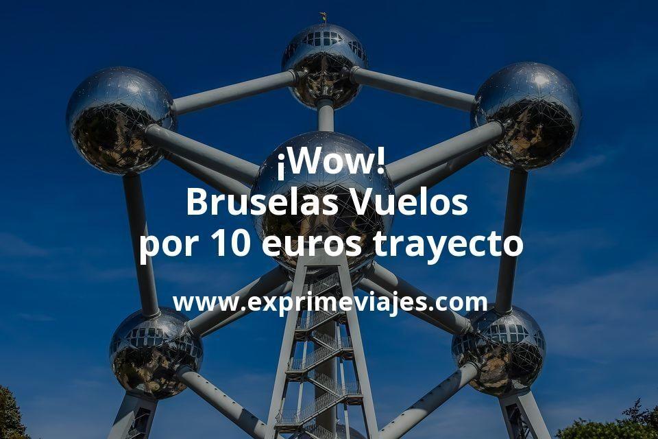 ¡Wow! Bruselas: Vuelos por 10euros trayecto