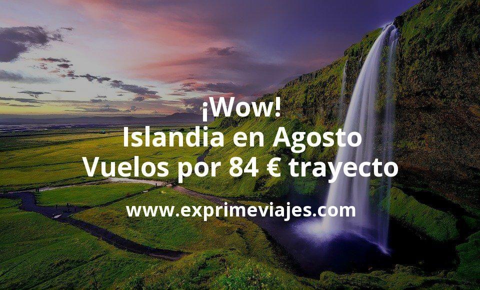 ¡Wow! Islandia en Agosto: Vuelos por 84euros trayecto