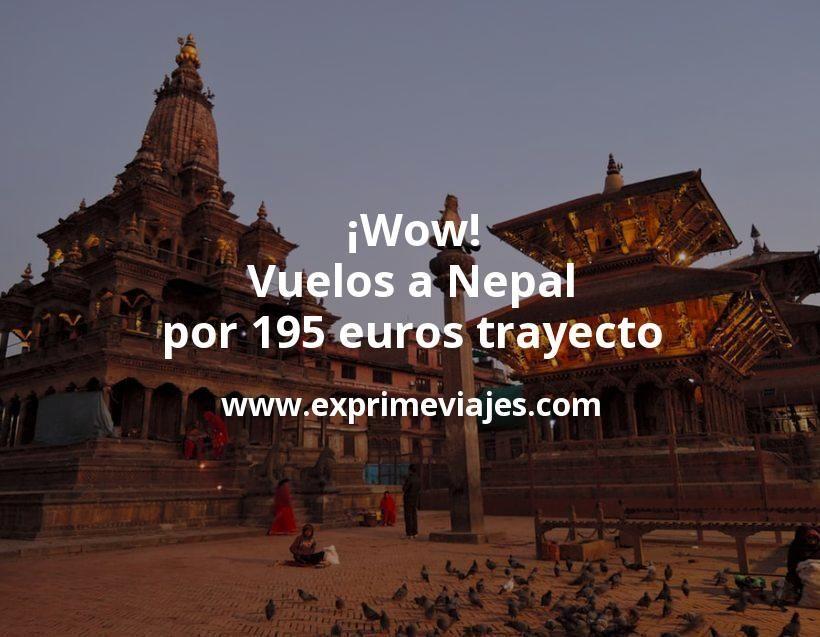 ¡Wow! Vuelos a Nepal por 195euros trayecto