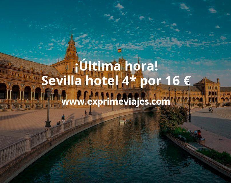 ¡Última hora! Sevilla: Hotel 4* por 16€ p.p/noche