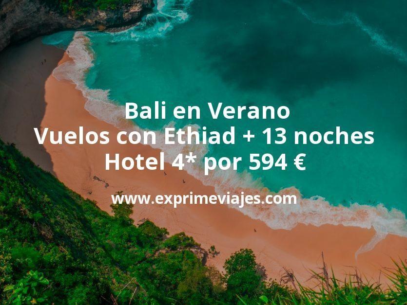¡Chollazo! Bali en Verano: Vuelos con Ethiad + 13 noches hotel 4* por 594euros