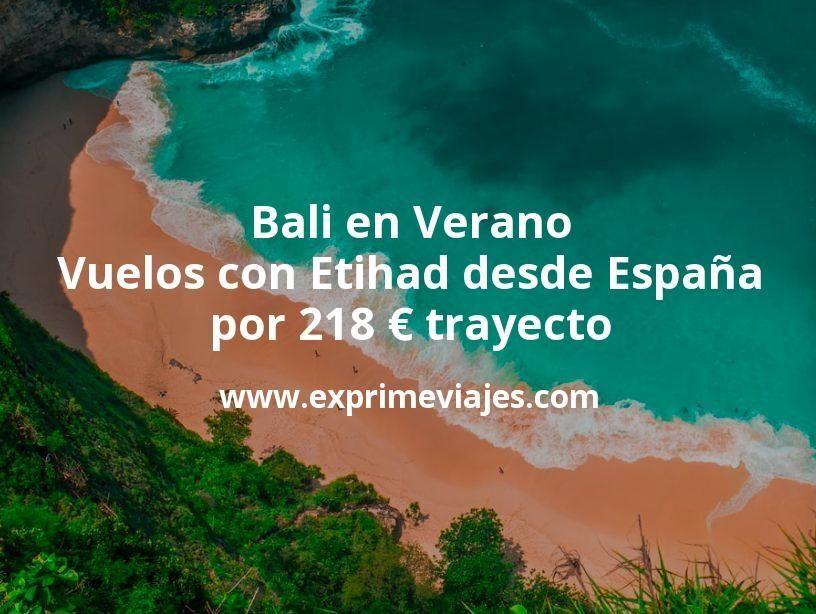 ¡Chollo! Bali en Verano: Vuelos con Etihad desde España por 218euros trayecto