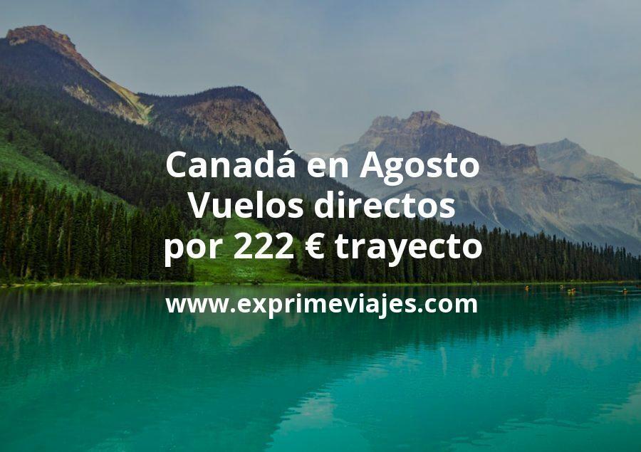 ¡Chollo! Agosto: Vuelos directos a Canadá por 222euros trayecto