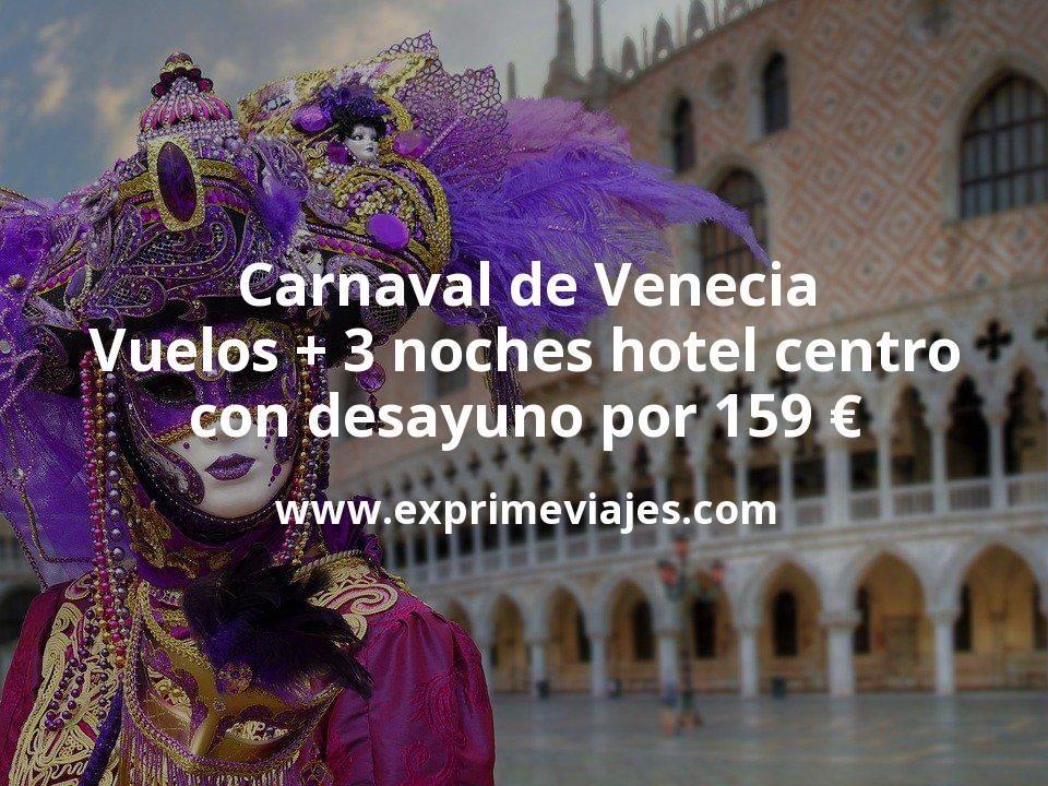 ¡Wow! Carnaval de Venecia: Vuelos + 3 noches hotel centro con desayuno por 159euros