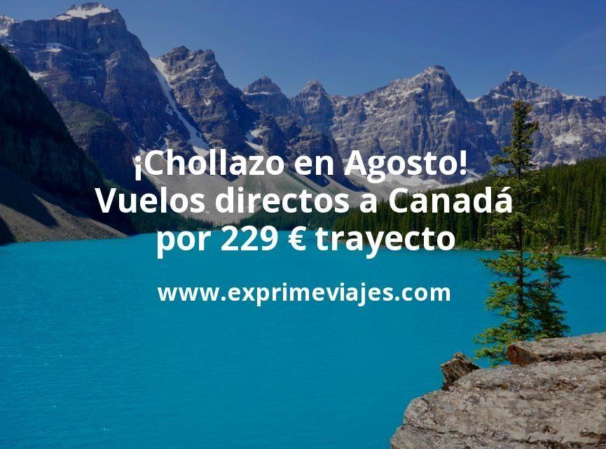 ¡Chollazo en Agosto! Vuelos directos a Canadá por 229euros trayecto
