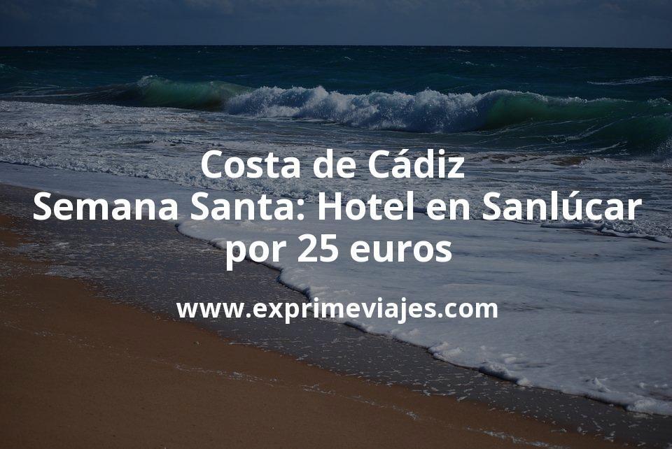 Costa de Cádiz en Semana Santa: Hotel en Sanlúcar por 25€ p.p/noche
