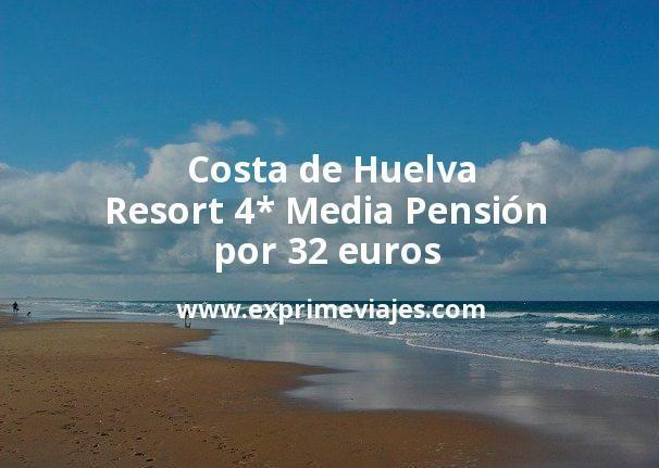 Costa de Huelva: Resort 4* Media Pensión por 32€ p.p/noche