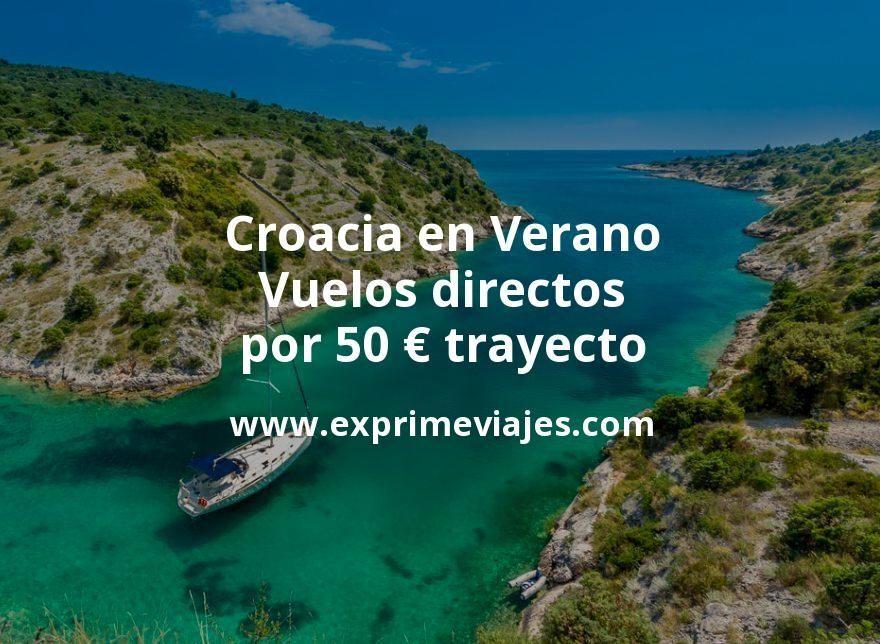 ¡Wow! Croacia en Verano: Vuelos directos por 50euros trayecto
