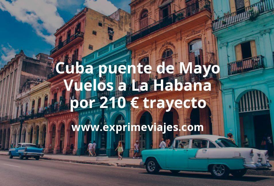 Cuba Puente de Mayo: Vuelos a La Habana por 210euros trayecto