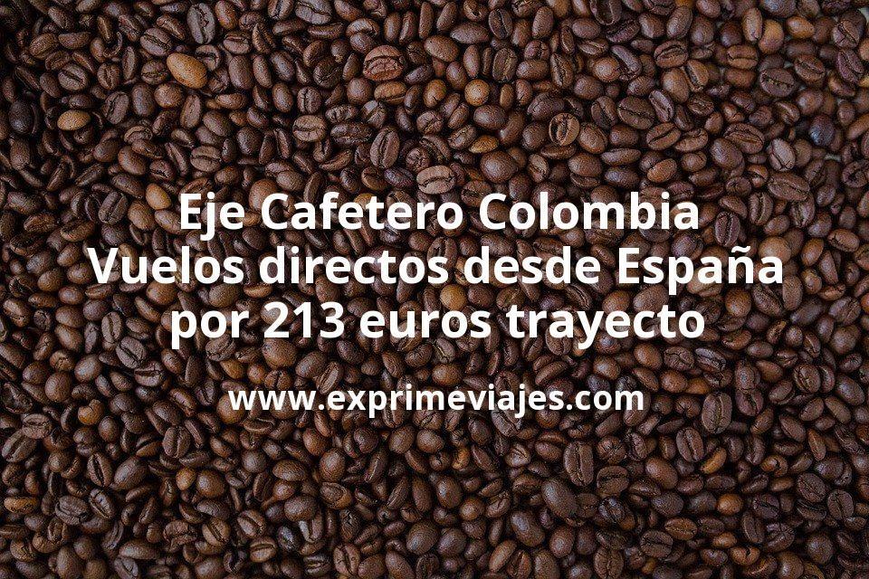 Eje Cafetero Colombia: Vuelos directos desde España por 213euros trayecto