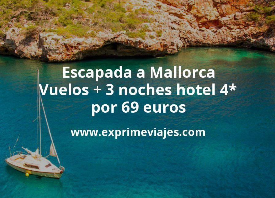 ¡Ganga! Escapada a Mallorca: Vuelos + 3 noches hotel 4* por 69euros