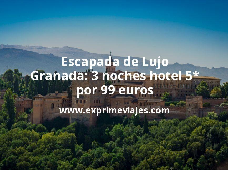 Escapada de Lujo a Granada: 3 noches hotel 5* por 99€ p.p
