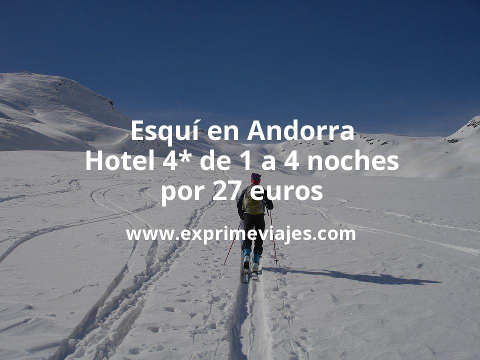 Esquí en Andorra: Hotel 4* de 1 a 4 noches por 27€ p.p/noche