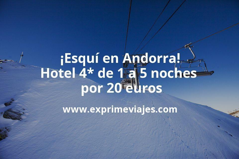 ¡Esquí en Andorra!: Hotel 4* de 1 a 5 noches por 20€ p.p/noche