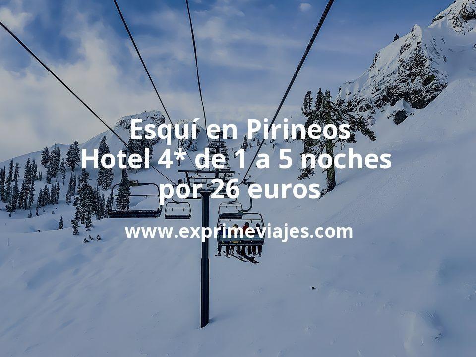 Esquí en Pirineos: Hotel 4* de 1 a 5 noches por 26€ p.p/noche
