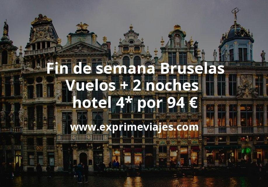 Fin de semana Bruselas: Vuelos + 2 noches hotel 4* por 94euros