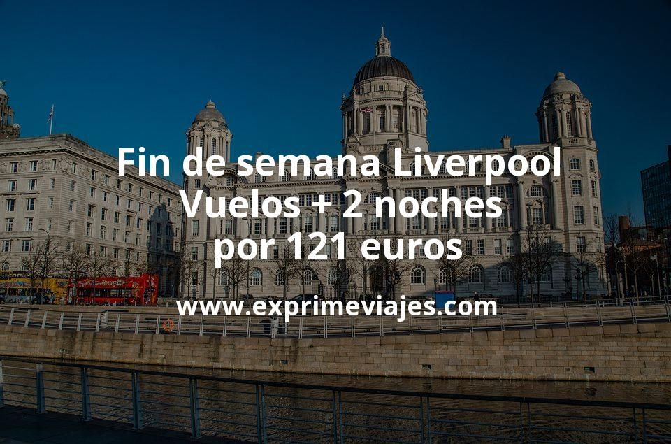 Fin de semana Liverpool: Vuelos + 2 noches por 121euros